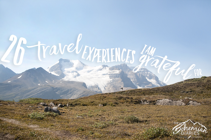 26 Travel Experiences I Am Grateful For | The Bohemian Diaries